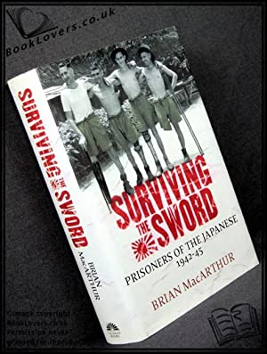 Surviving the Sword: Prisoners of the Japanese 1942-45: Brian MacArthur