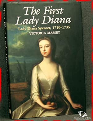 The First Lady Diana: Lady Diana Spencer 1710-1735: Victoria Massey