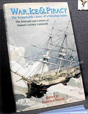 War, Ice and Piracy: The Remarkable Career of a Victorian Sailor: The Journals and Letters of ...