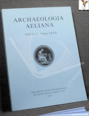 Archaeologia Aeliana: Miscellaneous Tracts Relating to Antiquity Fifth Series, Volume XXXII