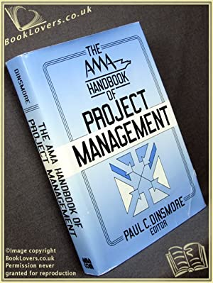 The AMA Handbook of Project Management: Edited by Paul C. Dinsmore