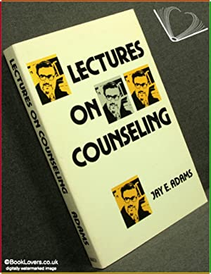Lectures on Counseling: Jay E. Adams