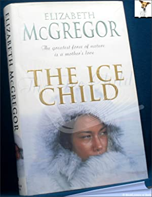 The Ice Child: Elizabeth Mcgregor