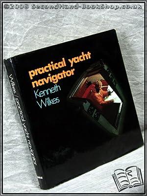 Practical Yacht Navigator: Kenneth Wilkes