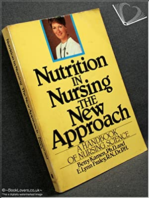 Nutrition in Nursing The New Approach: A Handbook of Nursing Science: Lynn Fraley; Betty Kamen;