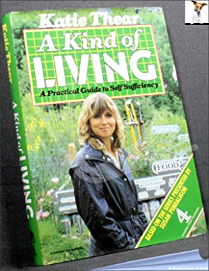 A Kind of Living: Practical Guide to Self-sufficiency: Katie Thear