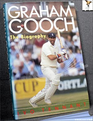 Graham Gooch: The Biography: Ivo Tennant