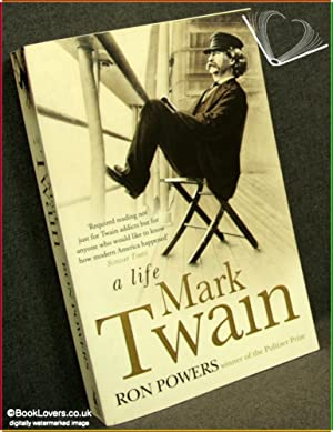 Mark Twain: A Life: Ron Powers