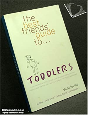 "The Best Friends' Guide to Toddlers: A Survival Manual to the ""Terrible Twos"" (and ..."