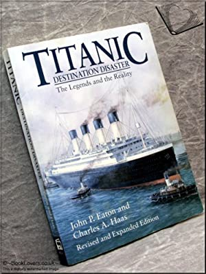 Titanic Destination Disaster: The Legends and the: John P. Eaton;