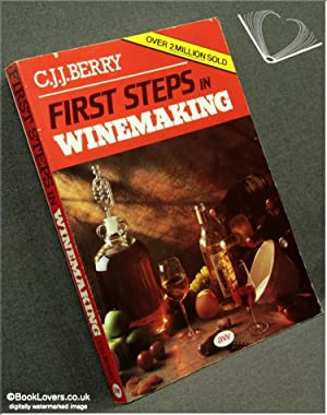 First Steps in Winemaking: A Complete Month-By-Month Guide to Winemaking, Including the Production ...