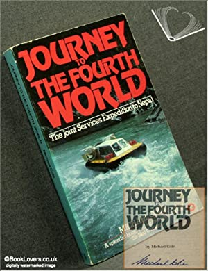 Journey to The Fourth World: The Joint Services Expedition to Nepal: Michael Cole