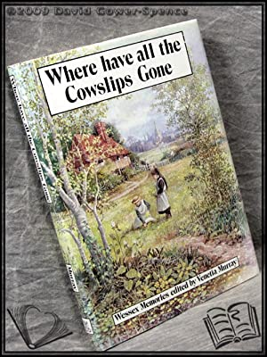 Where Have All the Cowslips Gone?: Edited by Venetia Murray