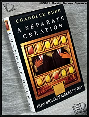 A Separate Creation: How Biology Makes Us Gay: Chandler Burr
