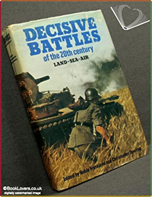 Decisive Battles of the Twentieth Century: Land • Sea • Air: Edited by Noble Frankland & ...