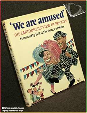 We Are Amused: Cartoonist's View of Royalty: Edited & introduced by Peter Grosvenor