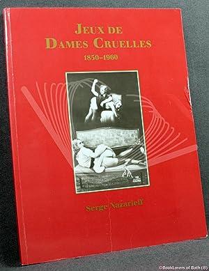 Jeux de Dames Cruelles: Photographies 1850-1960: Serge Nazarieff