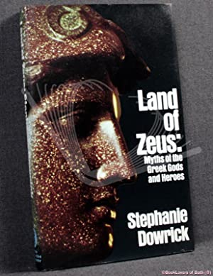 Land of Zeus: Myths of the Greek: Stephanie Dowrick