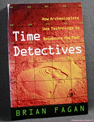 Time Detectives: How Archeologists Use Technology to Recapture the Past