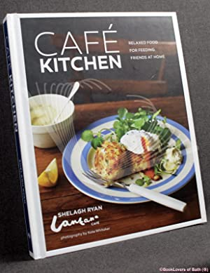 Cafe Kitchen: Relaxed Food for Feeding Friends At Home