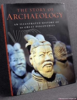 The Story of Archaeology: An Illustrated History of 50 Great Discoveries