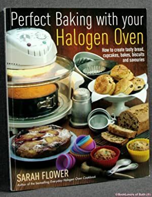 Perfect Baking with Your Halogen Oven: How to Create Tasty Bread, Cupcakes, Bakes, Biscuits and S...