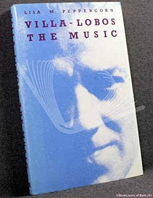 Villa-Lobos: The Music: An Analysis of His: Lisa M. Peppercorn