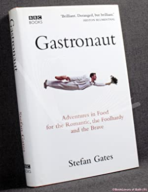 Gastronaut: Adventures in Food For the Romantic, the Foolhardy and the Brave