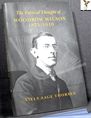 The Political Thought of Woodrow Wilson 1875-1910: Niels Aage Thorsen