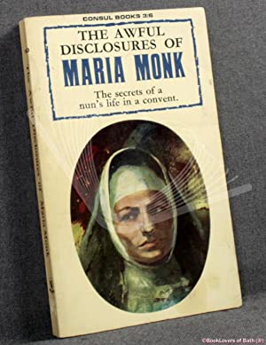 The Awful Disclosures of Maria Monk: Maria Monk