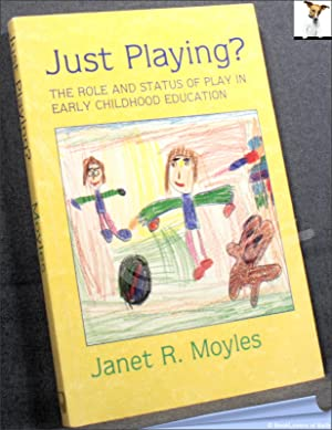 Just Playing?: The Role and Status of: Janet R. Moyles
