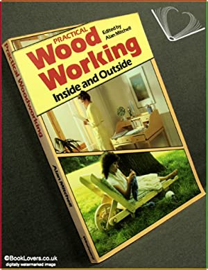 Practical Woodworking Inside And Outside: Edited by Alan Mitchell