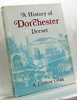 A History of Dorchester, Dorset: A. [Arthur] Lindsay