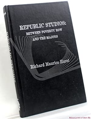 Republic Studios: Between Poverty Row and The: Richard Maurice Hurst