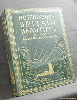 Britain Beautiful: A Popular and Illustrated Account of the Magnificent Historical, Architectural...
