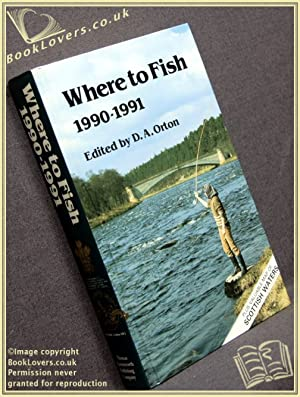 Where to Fish 1990-1991: Edited by D. A. Orton