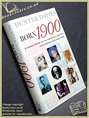 Born 1900: A Human History Of The Twentieth Century For Everyone Who Was There: Hunter Davies