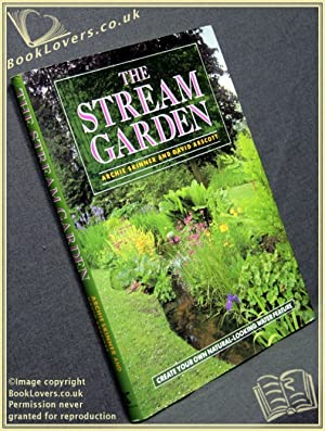 The Stream Garden: Create Your Own Natural-Looking Water Feature: Archie Skinner; David Arscott;