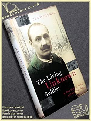 The Living Unknown Soldier: A True Story of Grief and the Great War: Jean-Yves Le Naour