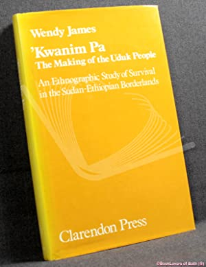 'Kwanim Pa: The Making of the Uduk People: An Ethnographic Study of Survival in the Sudan-Ethiopi...