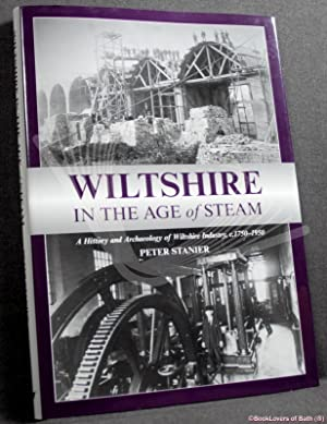 Wiltshire in the Age of Steam: A History and Archaeology of Wiltshire Industry C.1750-1950