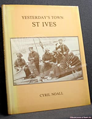 Yesterday's Town: St. Ives: An Illustrated Record Recalling the Town as It Used to Be