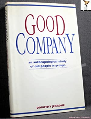Good Company: An Anthropological Study of Old People in Groups