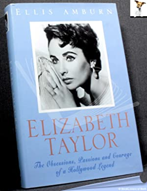 Elizabeth Taylor: The Obsessions, Passions and Courage of a Hollywood Legend: Ellis Amburn
