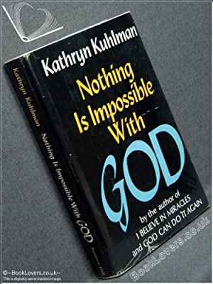 Nothing Is Impossible with God: Kathryn Kuhlman