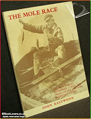 The Mole Race: Life as a Dorset Fisherman and the Trials of the Bed-and-Breakfast Trade: John ...