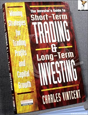 The Investor's Guide to Short Term Trading and Long Term Investing: Charles Vintcent