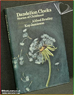 Dandelion Clocks: Stories of Childhood: Edited by Alfred