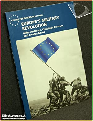 Europe's Military Revolution: Gilles Andreani, Christoph Bertram & Charl Grant