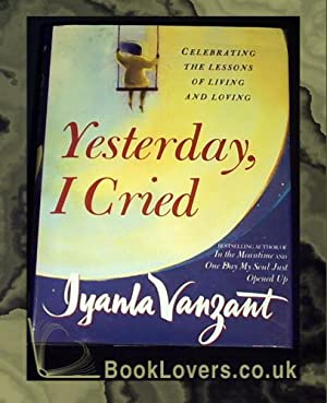 Yesterday, I Cried: Celebrating the Lessons of Living and Loving: Iyanla Vanzant